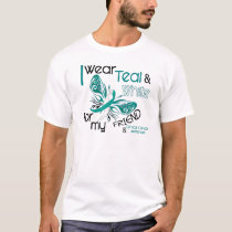 CERVICAL CANCER I Wear Teal and White For My Frien T-Shirt