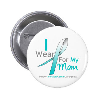 Cervical Cancer I Wear Teal and White For My Mom Pin