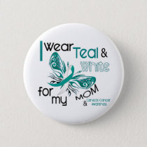 CERVICAL CANCER I Wear Teal and White For My Mom Button