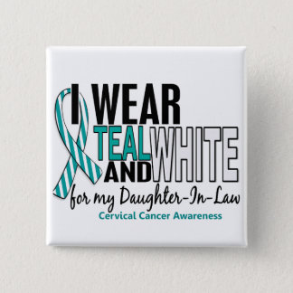 CERVICAL CANCER I Wear Teal White Daughter-In-Law Pinback Button