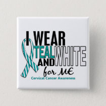 CERVICAL CANCER I Wear Teal & White For ME 10 Pinback Button