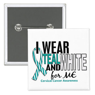 CERVICAL CANCER I Wear Teal & White For ME 10 Pinback Button