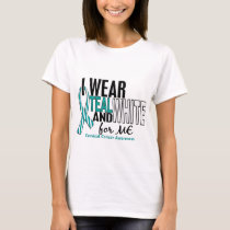 CERVICAL CANCER I Wear Teal & White For ME 10 T-Shirt