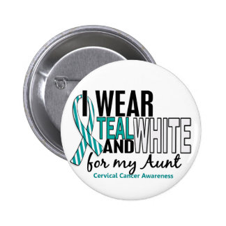 CERVICAL CANCER I Wear Teal & White For My Aunt 10 Pinback Button