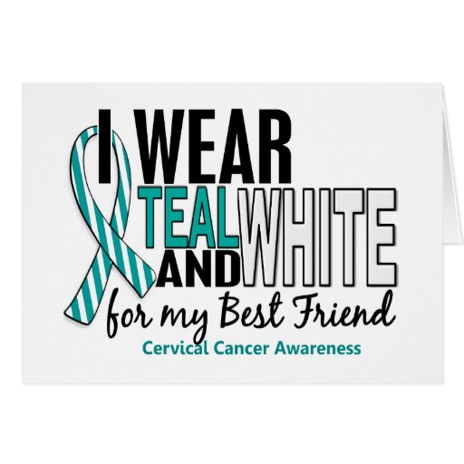 CERVICAL CANCER I Wear Teal & White For My Best Fr Greeting Card