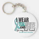 CERVICAL CANCER I Wear Teal & White For My Best Fr Key Chains