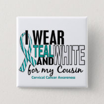 CERVICAL CANCER I Wear Teal & White For My Cousin Pinback Button