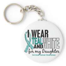 CERVICAL CANCER I Wear Teal White For My Daughter Keychain