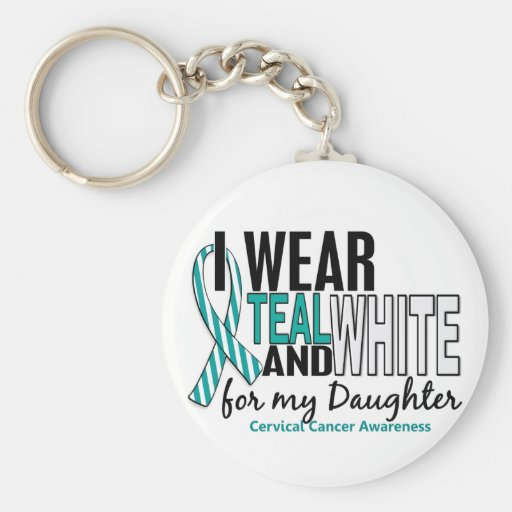 CERVICAL CANCER I Wear Teal White For My Daughter Key Chains