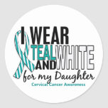 CERVICAL CANCER I Wear Teal White For My Daughter Round Stickers