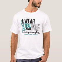 CERVICAL CANCER I Wear Teal White For My Daughter T-Shirt