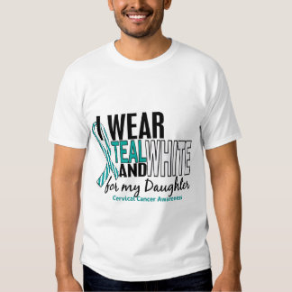 CERVICAL CANCER I Wear Teal White For My Daughter T Shirts