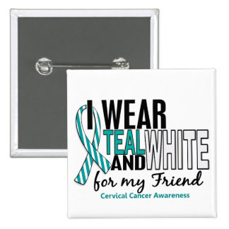 CERVICAL CANCER I Wear Teal & White For My Friend 2 Inch Square Button