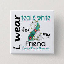 Cervical Cancer I Wear Teal & White For My Friend Pinback Button