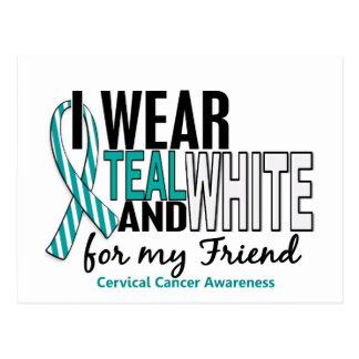 CERVICAL CANCER I Wear Teal & White For My Friend Postcard