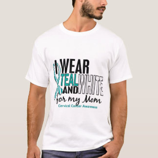 CERVICAL CANCER I Wear Teal & White For My Mom 10 T-Shirt