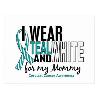CERVICAL CANCER I Wear Teal & White For My Mommy Postcards
