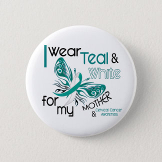 CERVICAL CANCER I Wear Teal White For My Mother 45 Button