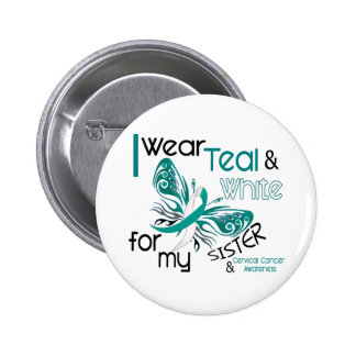 CERVICAL CANCER I Wear Teal White For My Sister 45 Button