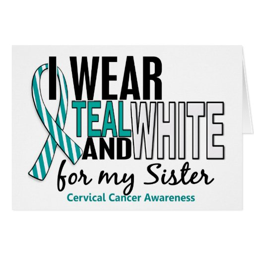 CERVICAL CANCER I Wear Teal & White For My Sister Greeting Card