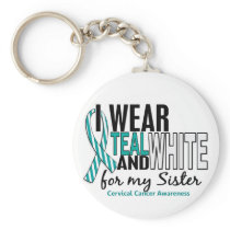 CERVICAL CANCER I Wear Teal & White For My Sister Keychain