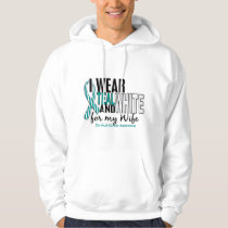 CERVICAL CANCER I Wear Teal & White For My Wife 10 Hoodie