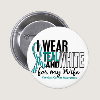 CERVICAL CANCER I Wear Teal & White For My Wife 10 Pinback Button