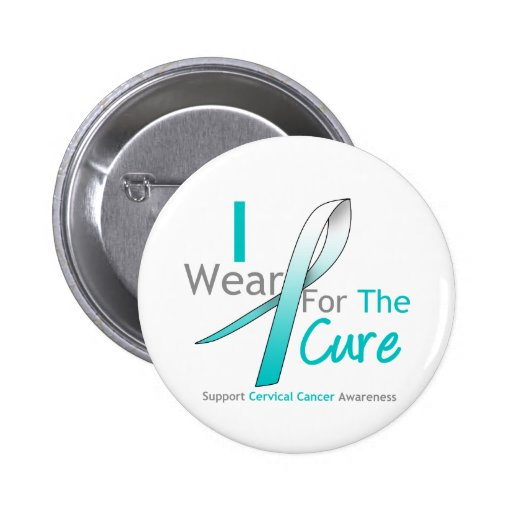 Cervical Cancer I Wear Teal & White For The Cure Pinback Buttons