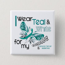 CERVICAL CANCER I Wear Teal White Granddaughter Button