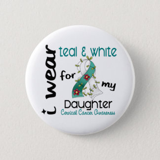 Cervical Cancer Teal & White For My Daughter 43 Pinback Button