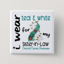 Cervical Cancer Teal & White For My Sister-In-Law Button