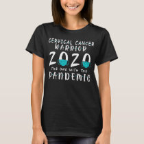 cervical cancer warrior 2020 one with pandemic T-Shirt
