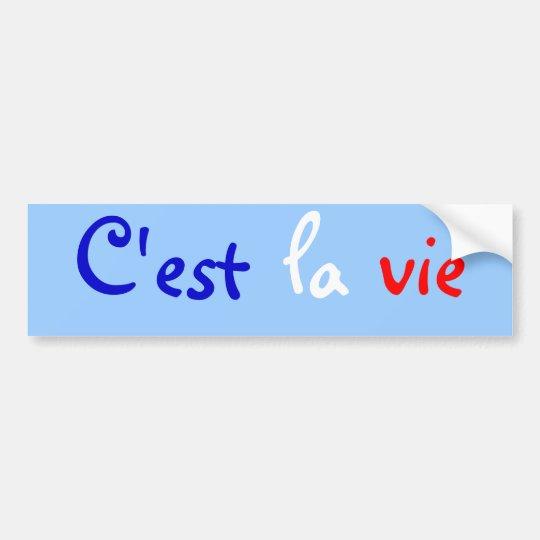 C'est la vie too bumper sticker
