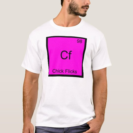 Cf - Chick Flicks Funny Chemistry Element Symbol T-Shirt