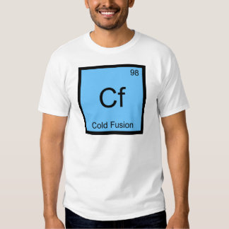 Cf - Cold Fusion Chemistry Element Symbol Physics Tee Shirt