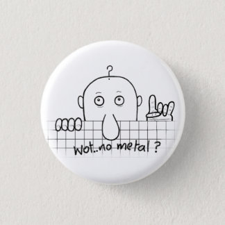 Chad Wot No Metal Button Badge