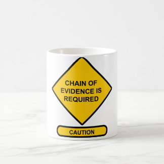 Chain of Evidence is Required Coffee Mug