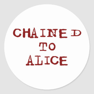 Chained to Alice Classic Round Sticker