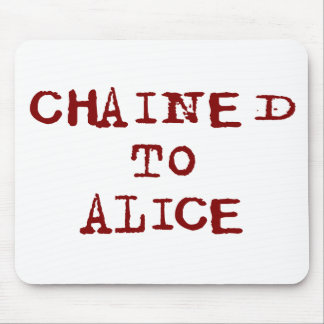 Chained to Alice Mouse Pad
