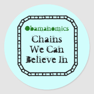 chains Obamanomics ChainsWe CanBelieve In Round Stickers
