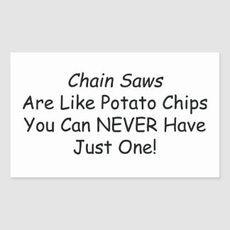 Chainsaws Are Like Potato Chips You Can Never Have Rectangular Sticker