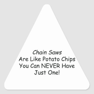 Chainsaws Are Like Potato Chips You Can Never Have Triangle Sticker