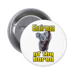 Chairman of the Bored Pinback Buttons