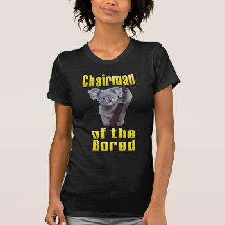 Chairman of the Bored Tee Shirt