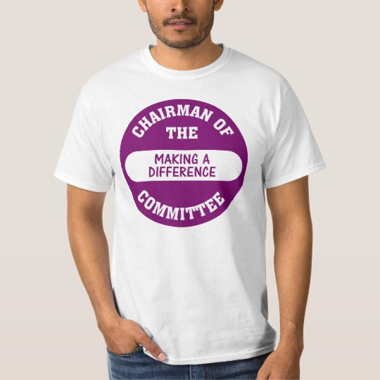 Chairman of the Making a Difference Committee T-Shirt