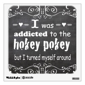 Chalkboard I was Addicted to the Hokey Pokey Wall Decal