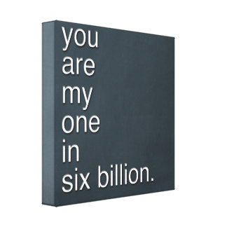 Chalkboard Look - you are my one in six billion Canvas Print