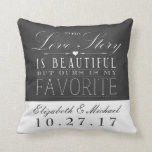 """Chalkboard Love Story Wedding Anniversary Pillow<br><div class=""""desc"""">What a great gift idea for a newlywed or any married couple.  Features a chalkboard look background with the phrase """"Every Love Story is Beautiful,  but ours is my Favorite"""".  Customize with the couple's names and wedding date / anniversary.</div>"""