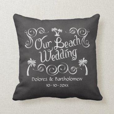 Beach Themed Chalkboard Our Beach Wedding Throw Pillow