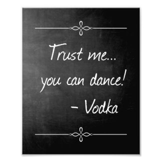 Chalkboard Trust Me You Can Dance Vodka Wedding Photo Print